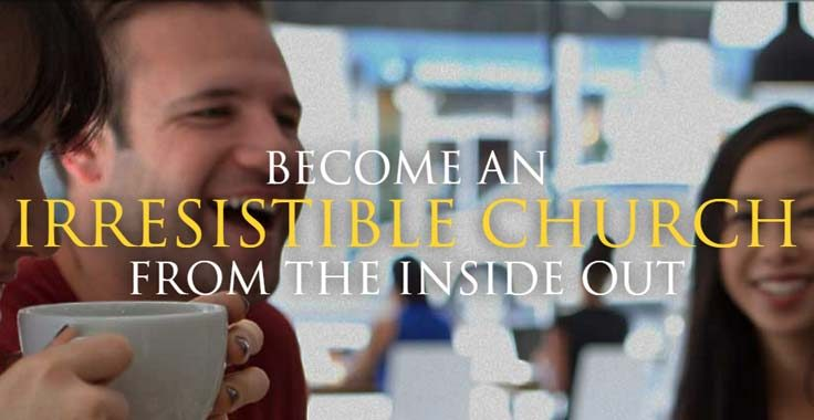 become an irresistible church from the inside out