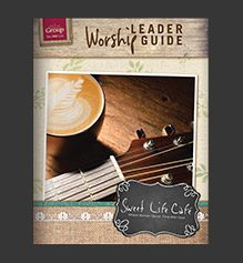 Sweet Life Cafe Worship Leader Guide