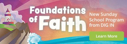 ALL-NEW DIG IN Foundations of Faith Sunday School Curriculum